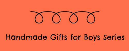 handmade gifts for boys series