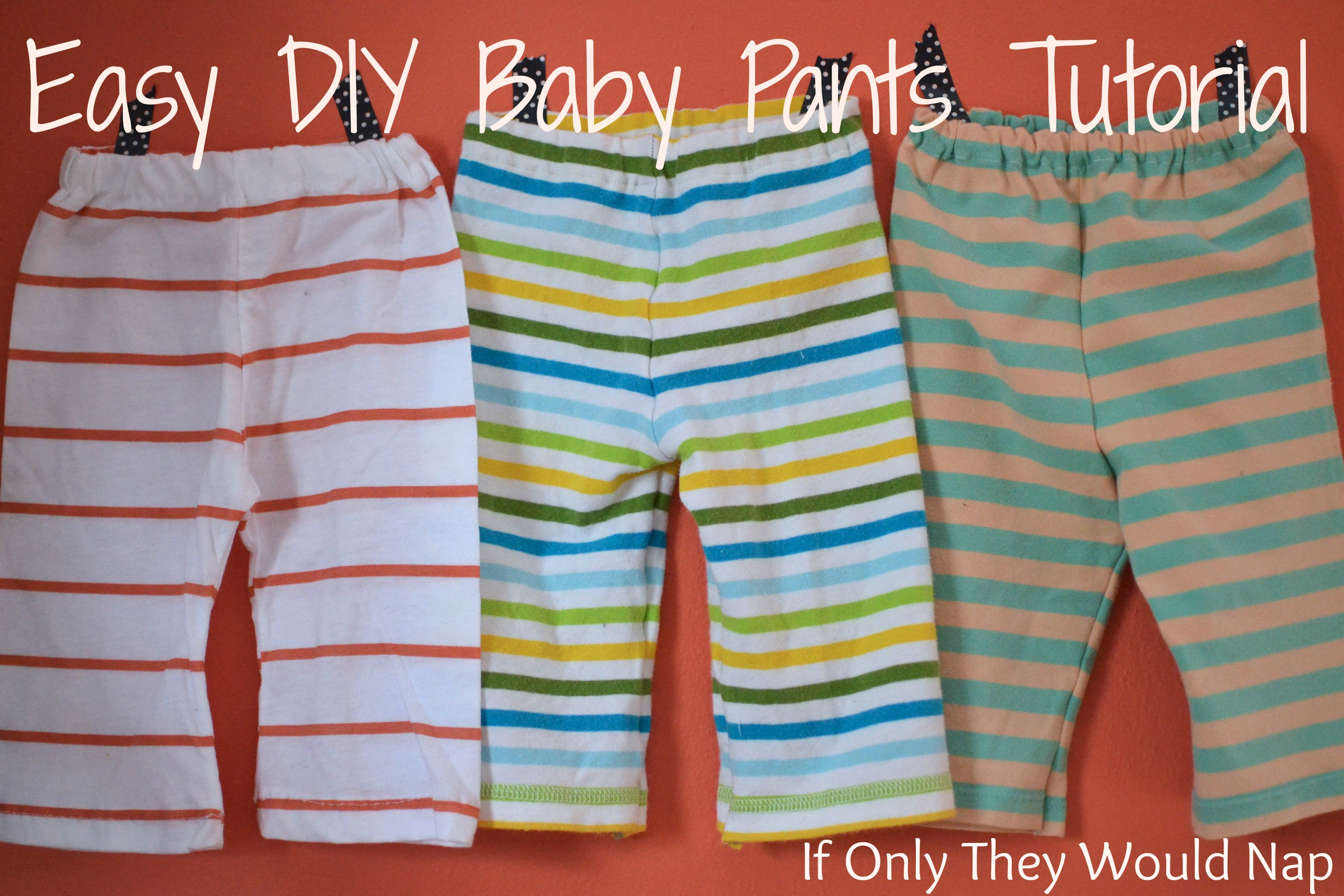 Easy DIY Baby Pants Tutorial | If Only They Would Nap