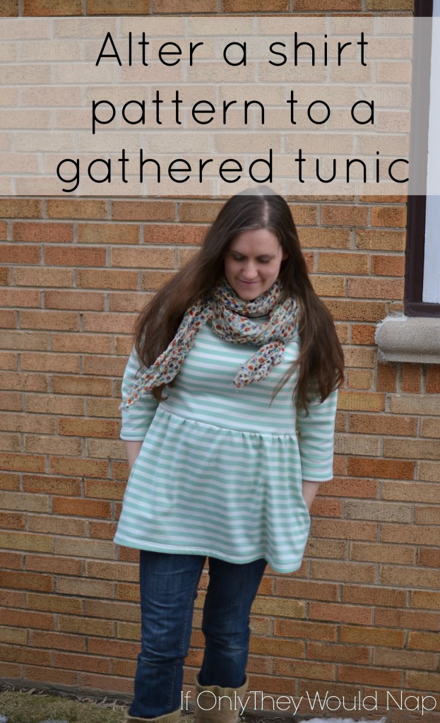 Alter a shirt pattern to a gathered tunic  If Only They Would Nap